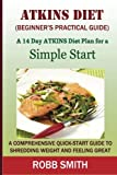 img - for The Atkins Diet (A Beginner's Practical Guide):: A Comprehensive Quick-Start Guide to Shredding Weight and Feeling Great: A 14-Day Diet Plan for a ... Atkins diet made easy, Atkins cookbook) book / textbook / text book