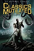 Classics Mutilated by Joe R. Lansdale, Nancy Collins, Mike Resnick, Kristine Rusch, Chris Ryall, Thomas Tessier, Marc Laidlaw, Rio Youers and Menton Matthews III cover image
