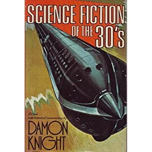 Science Fiction of the Thirties by Damon Knight, L. Sprague de Camp, Lester del Rey and John W. Campbell Jr.