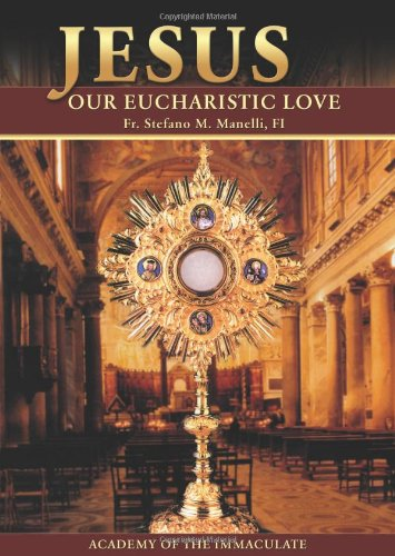 http://www.amazon.com/Jesus-Our-Eucharistic-Love-Exemplified/dp/1601140290