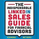 The Indispensable LinkedIn Sales Guide for Financial Advisors Audiobook by Kevin Nichols, Matt Oechsli Narrated by Mike Norgaard