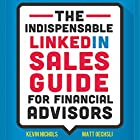The Indispensable LinkedIn Sales Guide for Financial Advisors Hörbuch von Kevin Nichols, Matt Oechsli Gesprochen von: Mike Norgaard