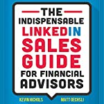 The Indispensable LinkedIn Sales Guide for Financial Advisors | Kevin Nichols,Matt Oechsli