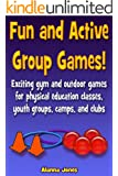 Fun and Active Group Games! Exciting gym and outdoor games for physical education classes, youth groups, camps, and clubs