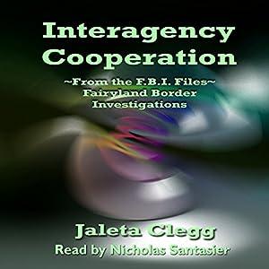 Interagency Cooperation: A Fairyland Border Investigations Case File Hörbuch von Jaleta Clegg Gesprochen von: Nicholas Santasier