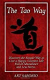 img - for The Tao Way: Discover the Simple Way to Live a Happy, Content Life Full of Abundance and Less Stress (Spiritual Awakening) book / textbook / text book