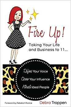 Fire Up! Taking Your Life And Business To 11...