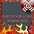 Take Your Love - Bembe Mix