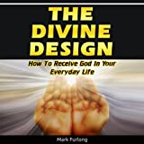 The Divine Design: How to Receive God in Your Everyday Life