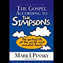 The Gospel According to the Simpsons: The Spiritual Life of the World's Most Animated Family (       UNABRIDGED) by Mark Pinksy Narrated by Lloyd James