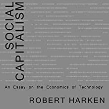 Social Capitalism: An Essay on the Economics of Technology (       UNABRIDGED) by Robert Harken Narrated by Robert Harken