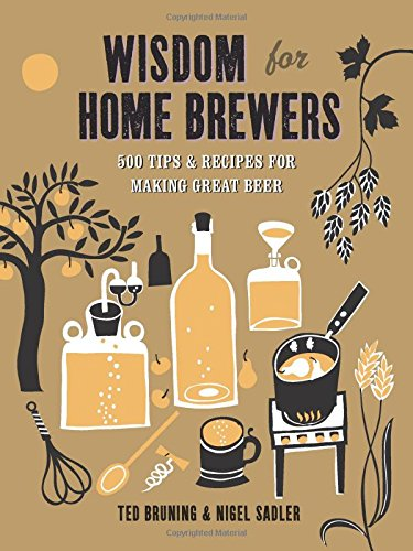 Wisdom for Home Brewers: 500 Tips & Recipes for Making Great Beer by Taunton Press
