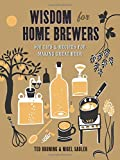 img - for Wisdom for Home Brewers: 500 Tips & Recipes for Making Great Beer book / textbook / text book