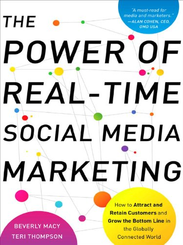 The Power of Real-Time Social Media Marketing : How to Attract and Retain Customers and Grow the Bottom Line in the Globally Connected World