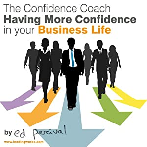 Having More Confidence in Your Business Life | [Ed Percival]