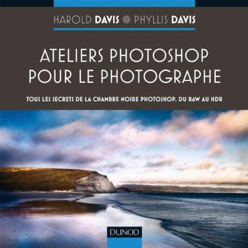 ateliers Photoshop pour le photographe , tous les secrets de Photoshop, du RAW au HDR