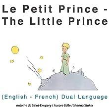 Le petit prince (The Little Prince): English-French Dual Language Edition | Livre audio Auteur(s) : Antoine de Saint-Exupery Narrateur(s) : Aurore Belle, Shanna Stoker