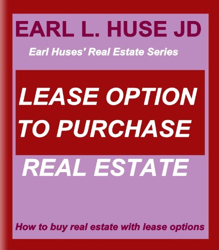 Lease Option To Purchase Real Estate (Earl Huses Real Estate Series)