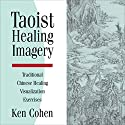Taoist Healing Imagery Speech by Ken Cohen Narrated by Ken Cohen