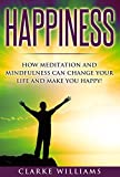 Happiness:How meditation and mindfulness can change your life and make you happy! (Meditation techniques, mindfulness,meditation for beginners, calmness, relaxation, reduce stress)