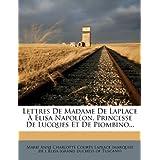 Lettres De Madame De Laplace À Élisa Napoléon, Princesse De Lucques Et De Piombino... (French Edition)