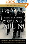 Troublesome Young Men: The Rebels Who...