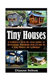 img - for Tiny Houses: A Complete Step-By-Step Guide to Designing, Building and Living In A Tiny House On A Budget (tiny houses on wheels, tiny houses plans, ... houses the perfect, tiny houses for sale) book / textbook / text book