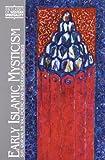 Early Islamic Mysticism: Sufi, Quran, Miraj, Poetic and Theological Writings (Classics of Western Spirituality)
