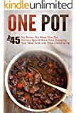 One Pot: Top 45 No-Stress, No-Mess One Pot Dinners-Spend More Time Enjoying Your Meal And Less Time Cleaning Up (One Pot, One Pot Meals, One Pot Dinners, ... Cooking, One Pot Paleo, One Pot Cookbook)