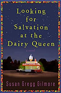 Looking For Salvation At The Dairy Queen: A Novel by Susan Gregg Gilmore ebook deal
