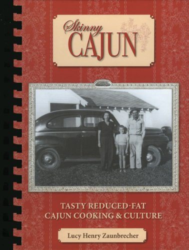 Skinny Cajun: Tasty Reduced-Fat Cajun Cooking & Culture by Lucy Zaunbrecher