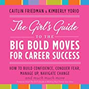 The Girl's Guide to the Big Bold Moves for Career Success | [Caitline Friedman, Kimberly Yorio]