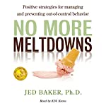 No More Meltdowns: Positive Strategies for Managing and Preventing out-of-Control Behavior | Jed Baker