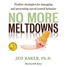 No More Meltdowns: Positive Strategies for Managing and Preventing out-of-Control Behavior Audiobook by Jed Baker Narrated by K.W. Keene