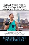 img - for What You Need to Know About Muscle Building: Featuring an Interview with Aum Training Center LLC book / textbook / text book