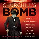 Churchill's Bomb: How the United States Overtook Britain in the First Nuclear Arms Race (       UNABRIDGED) by Graham Farmelo Narrated by Clive Chafer