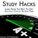 Study Hacks: Learn from the Best to Get Amazing Grades in Less Time (       UNABRIDGED) by James Christiansen Narrated by Noel Valente