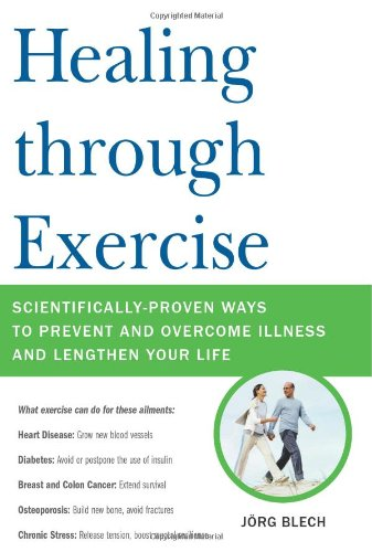 Healing Through Exercise: Scientifically-Proven Ways To Prevent And Overcome Illness And Lengthen Your Life