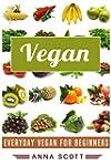 Vegan: Everyday Vegan For Beginners(E...