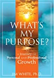 Whats My Purpose? A Journey of Personal and Professional Growth