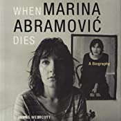 When Marina Abramovic Dies: A Biography | [James Westcott]