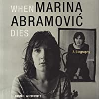 When Marina Abramovic Dies: A Biography (       UNABRIDGED) by James Westcott Narrated by Kathleen Gati