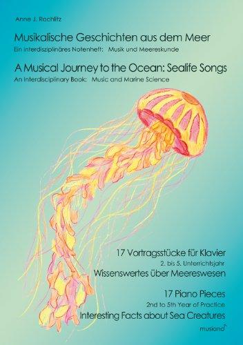 Musikalische Geschichten aus dem Meer / A Musical Journey to the Ocean: Sealife Songs (ohne CD), 17 Klavierstücke für Kinder, Jugendliche und Erwachsene, 2. bis 5. Unterrichtsjahr