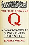 img - for Book Known as Q: Consideration of Shakespeare's Sonnets book / textbook / text book