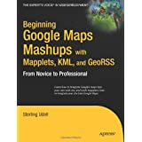 Beginning Google Maps Mashups with Mapplets, KML, and GeoRSS: From Novice to Professional (Expert's Voice in Web Development)