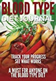 img - for Blood Type Diet Journal: Track Your Progress See What Works: A Must For Anyone On The Blood Type Diet book / textbook / text book