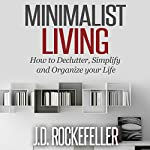 Minimalist Living: How to Declutter, Simplify and Organize Your Life, How to Clean, Organize and Declutter Your House Series | J.D. Rockefeller