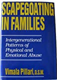 Scapegoating in Families: Intergenerational Patterns of Physical and Emotional Abuse