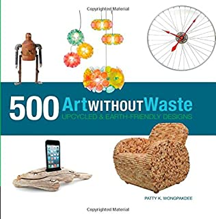 Book Cover: Art Without Waste: 500 Upcycled & Earth-Friendly Designs