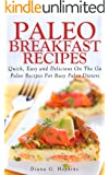 Paleo Breakfast Recipes: 50 Quick, Easy and Delicious On The Go Paleo Recipes For Busy Paleo Dieters (English Edition)